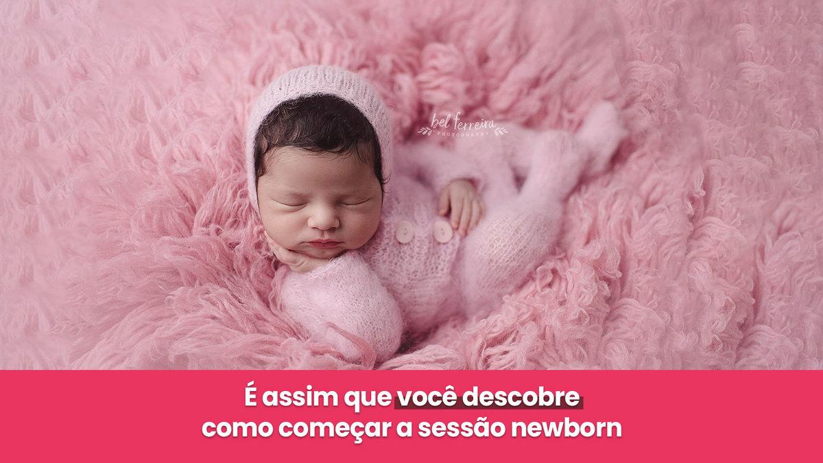 Imagem capa - É assim que você descobre como começar a sessão newborn  por Bel Ferreira