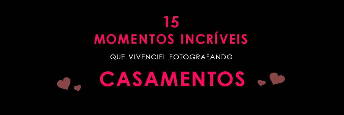 Imagem capa - 15 Momentos Incríveis que Vivenciei Fotografando Casamentos por Denis Silveira Fotografia