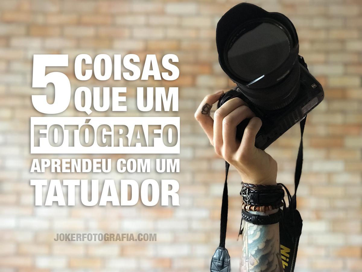 Imagem capa - 5 coisas que um Fotógrafo aprendeu com um Tatuador por Joker Fotografia | Fotógrafo de casamento e ensaios - de Curitiba para o mundo!