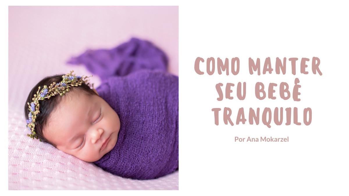 Imagem capa - Como manter seu bebê tranquilo por Ana Mokarzel