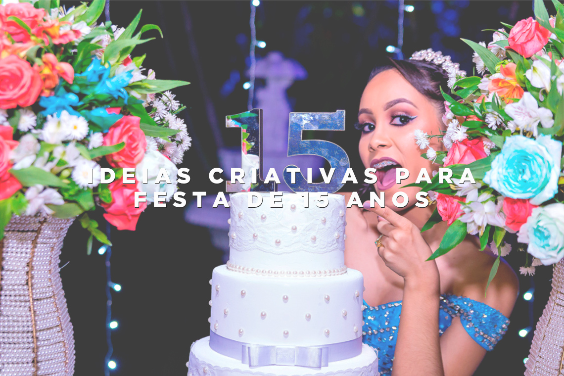 Imagem capa - 7 ideias criativas para festa de 15 anos por Wellington Arruda