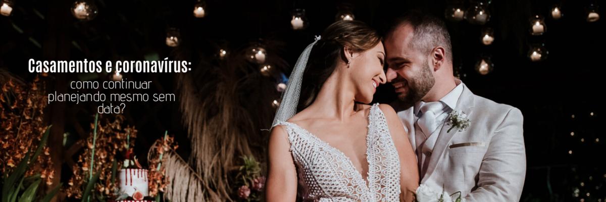Imagem capa - Casamentos e coronavírus: como continuar planejando mesmo sem data? por Ricardo Clavello