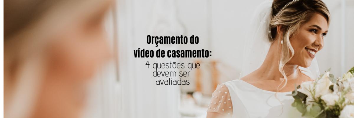 Imagem capa - 4 questões que devem ser avaliadas no orçamento do vídeo de casamento por Ricardo Clavello
