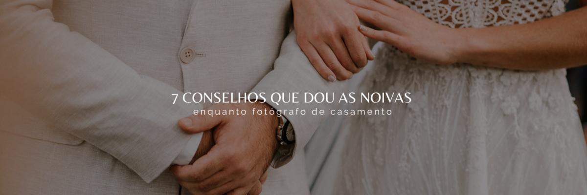 Imagem capa - 7 conselhos que dou para as noivas enquanto fotógrafo de casamento por Ricardo Clavello