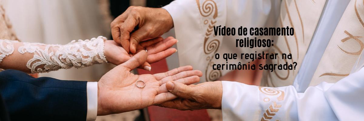 Imagem capa - Vídeo de casamento religioso: o que registrar na cerimônia sagrada? por Ricardo Clavello