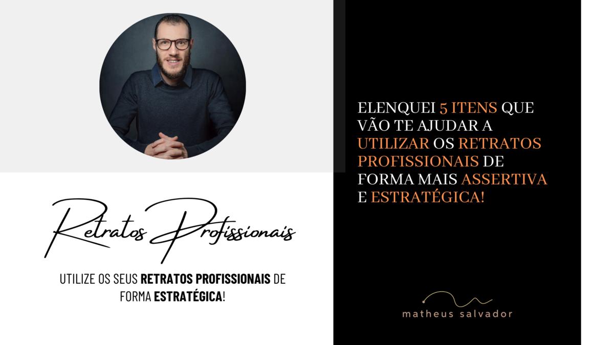 Imagem capa -  5 Dicas que vão te ajudar a utilizar os seus Retratos Profissionais de forma estratégica! por Matheus Salvador