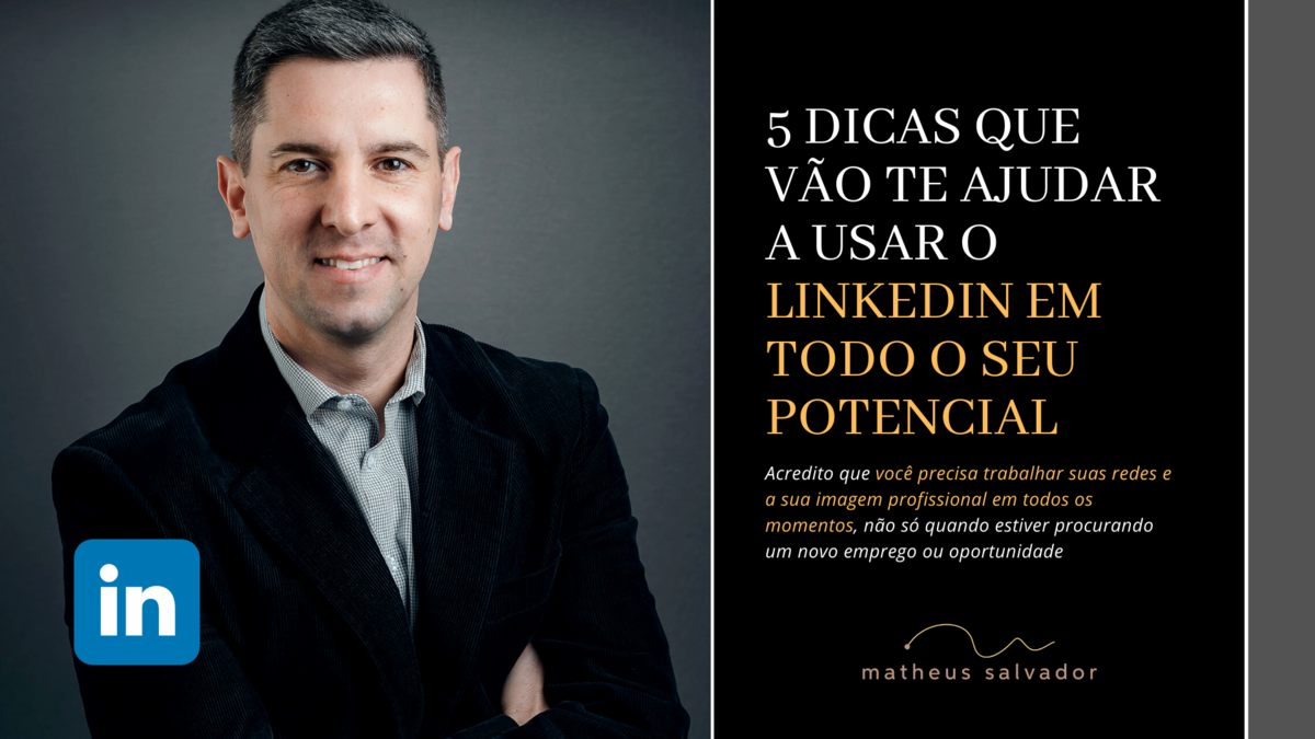 Imagem capa - 5 dicas que vão te ajudar a usar o LinkedIn em todo o seu potencial por Matheus Salvador