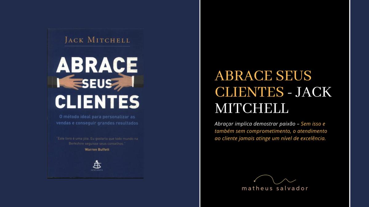 Imagem capa - Abrace seus Clientes - Jack Mitchell por Matheus Salvador