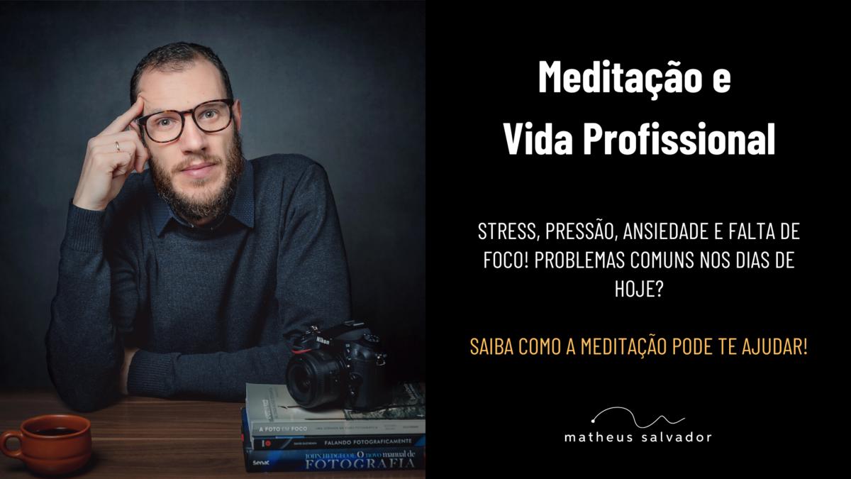 Imagem capa - Meditação e Vida Profissional por Matheus Salvador