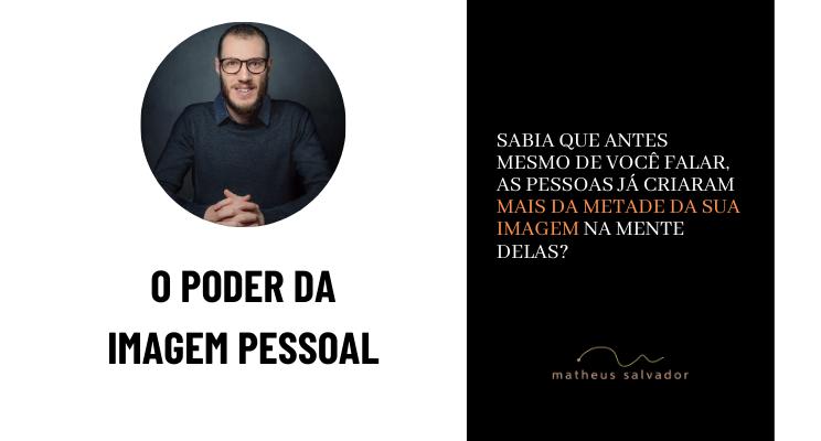 Imagem capa - O Poder da Imagem Pessoal por Matheus Salvador