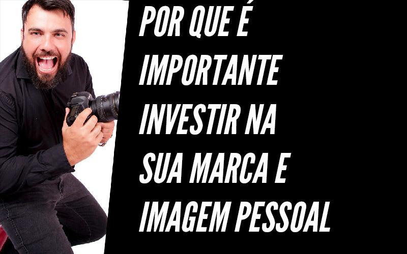 Imagem capa - Por que é importante investir na sua marca e imagem pessoal? por Thales Figueiredo