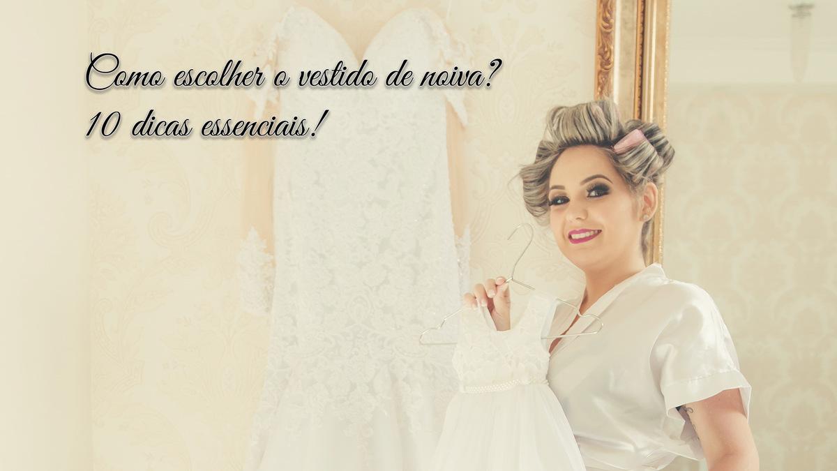 Imagem capa - Como escolher o vestido de noiva? 10 dicas essenciais! por Thales Figueiredo