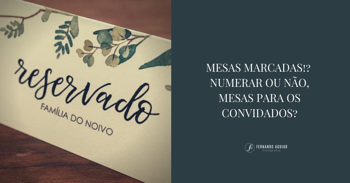 Imagem capa - MESAS MARCADAS | NUMERAR OU NÃO, MESAS PARA OS CONVIDADOS? por Fernando Aguiar Fotografia
