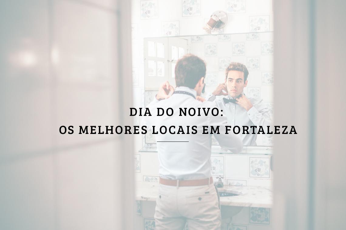 Imagem capa - Dia do noivo: os melhores locais em Fortaleza por RICARDO LIMA