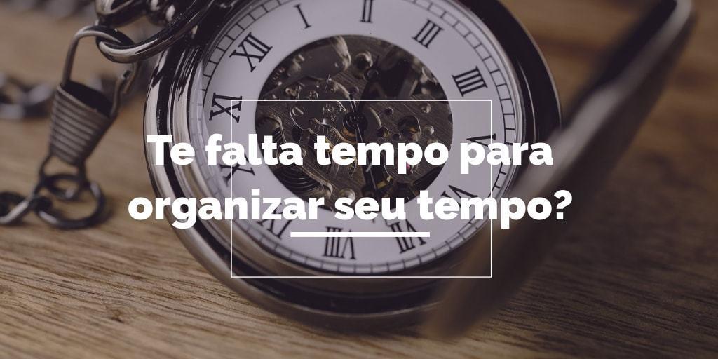 Te falta tempo para organizar seu tempo?