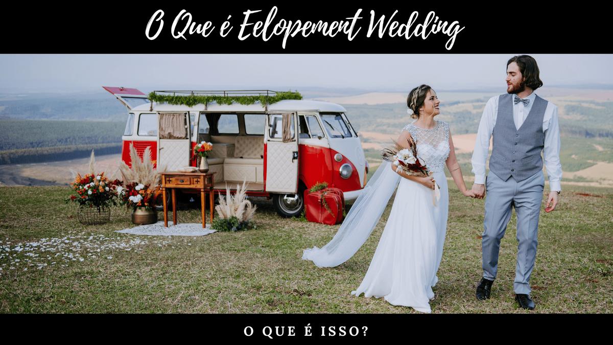 Imagem capa - O QUE É ELOPEMENT WEDDING? por Anderson Carlos da Silva