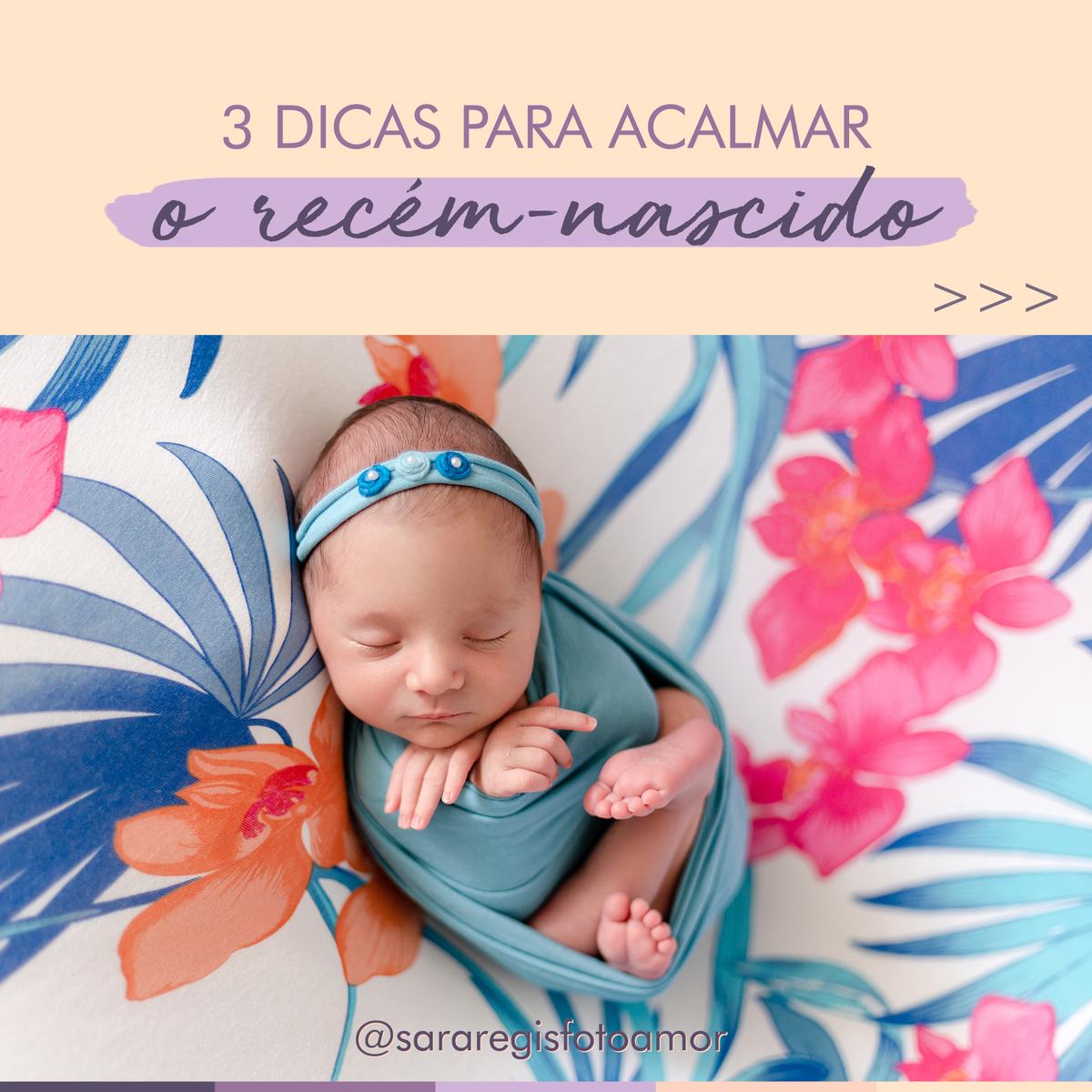 Imagem capa - 3 Dicas Para Acalmar o Bebê Recém-Nascido por Sara Regis