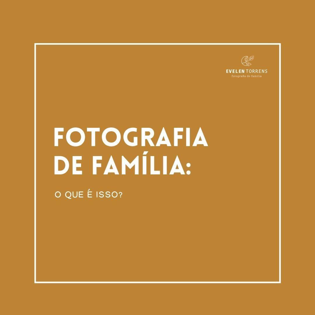 Imagem capa - O que é  fotografia de família? por Evelen Torrens