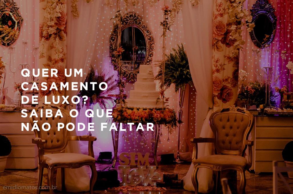 Imagem capa - Saiba o que não pode faltar em um casamento de luxo por Emidio Michele Matos Mercante
