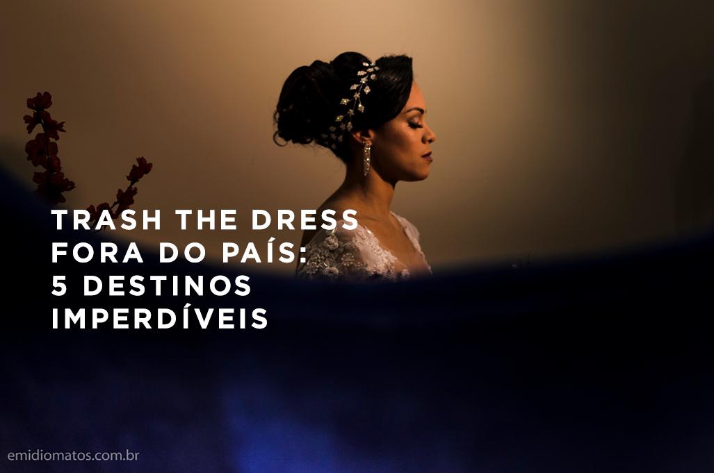 Imagem capa - Trash the dress fora do país: 5 destinos imperdíveis por Emidio Michele Matos Mercante
