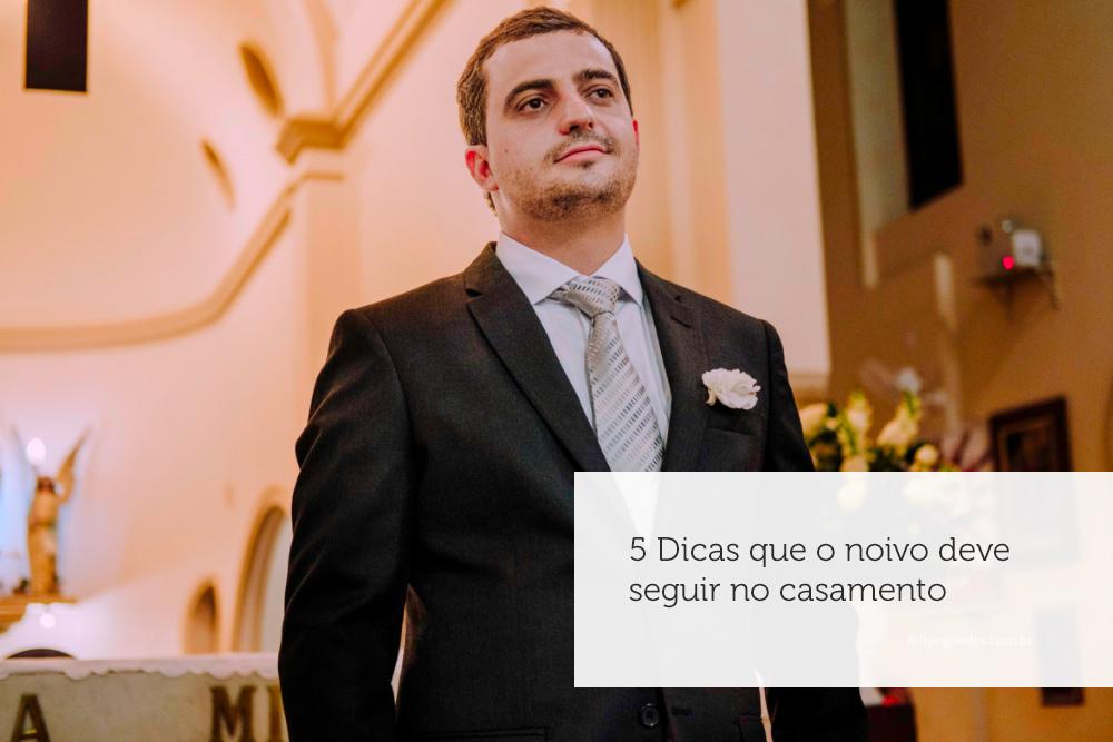 Imagem capa - 5 dicas que o noivo deve seguir no dia do casamento por Felipe Guedes