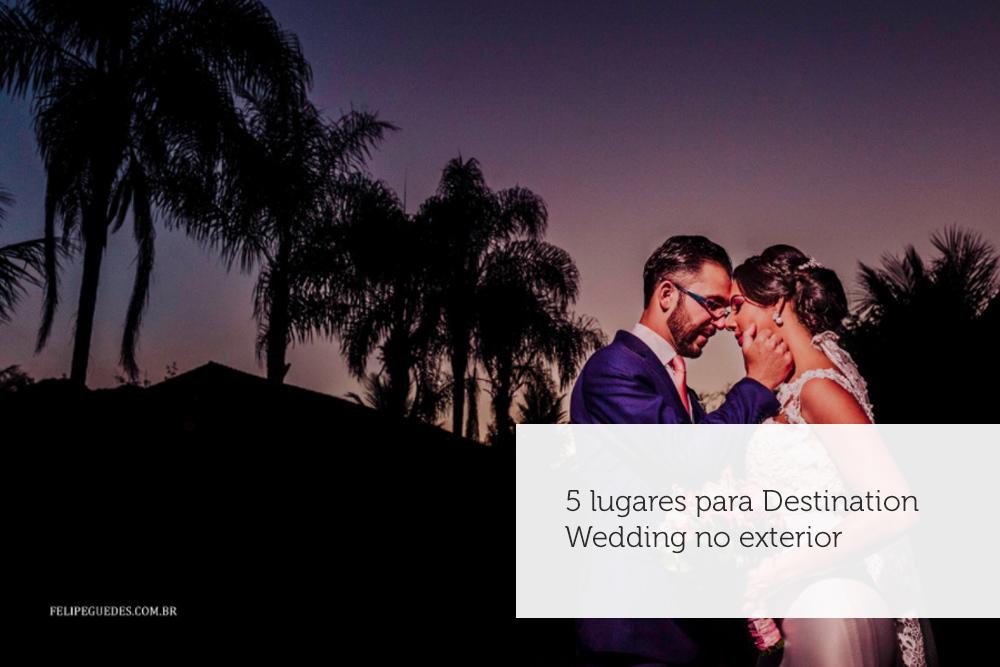 Imagem capa - 5 Lugares para Destination Wedding no exterior por Felipe Guedes