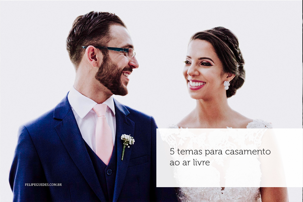 Imagem capa - 5 TEMAS PARA CASAMENTO AO AR LIVRE por Felipe Guedes