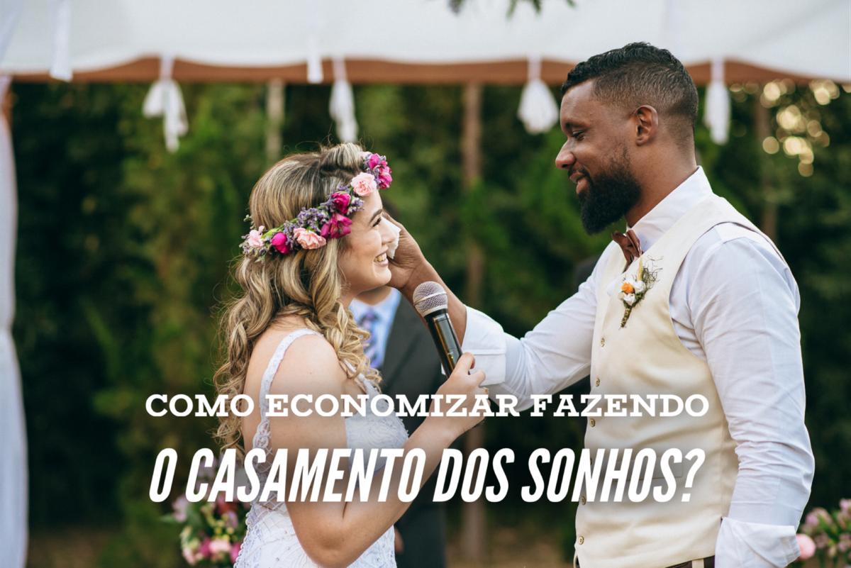 Imagem capa - COMO ECONOMIZAR FAZENDO O CASAMENTO DOS SONHOS? por Alexandre Lizardo
