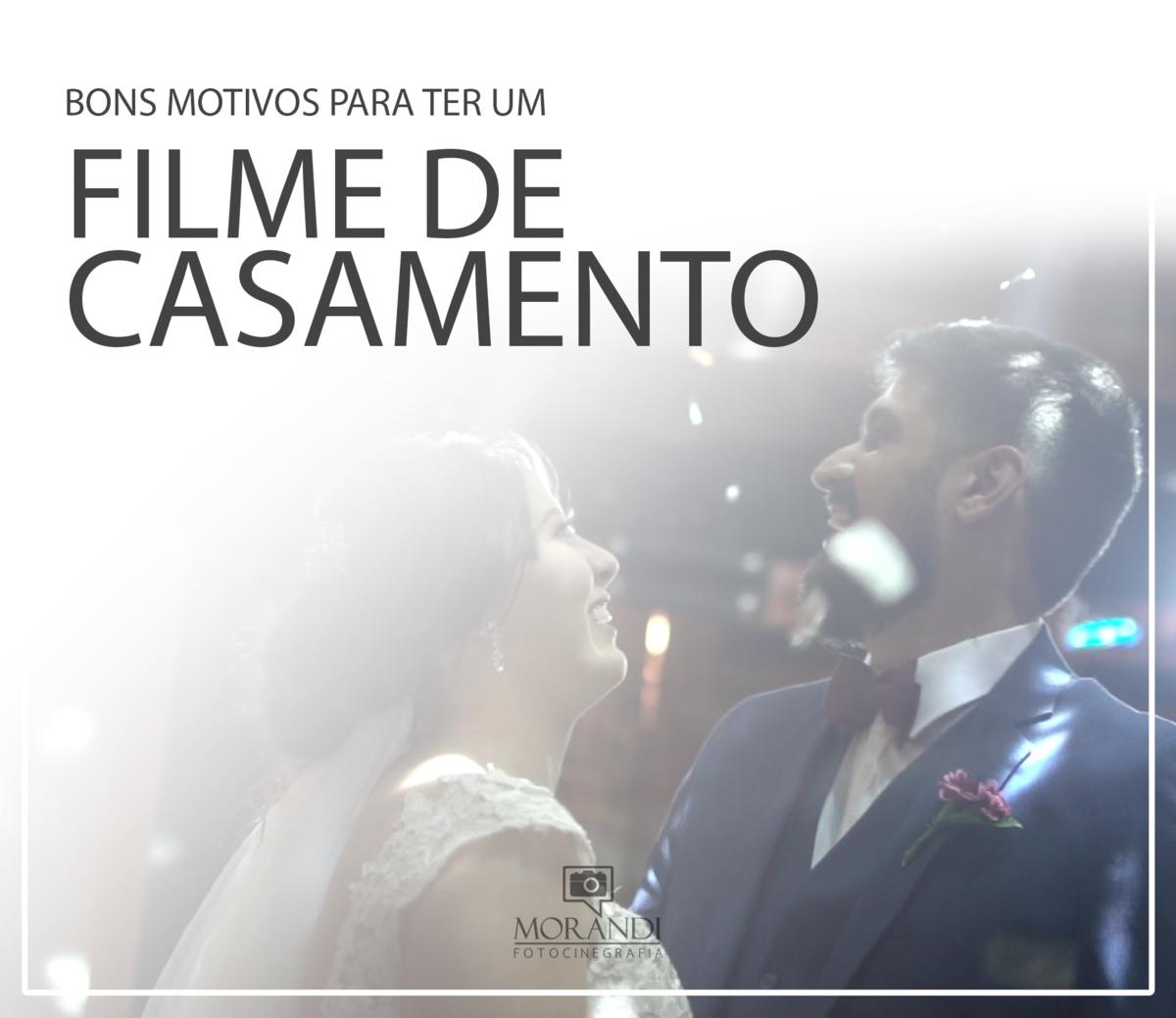 Imagem capa - Bons motivos para ter um filme de casamento por Morandi Fotocinegrafia