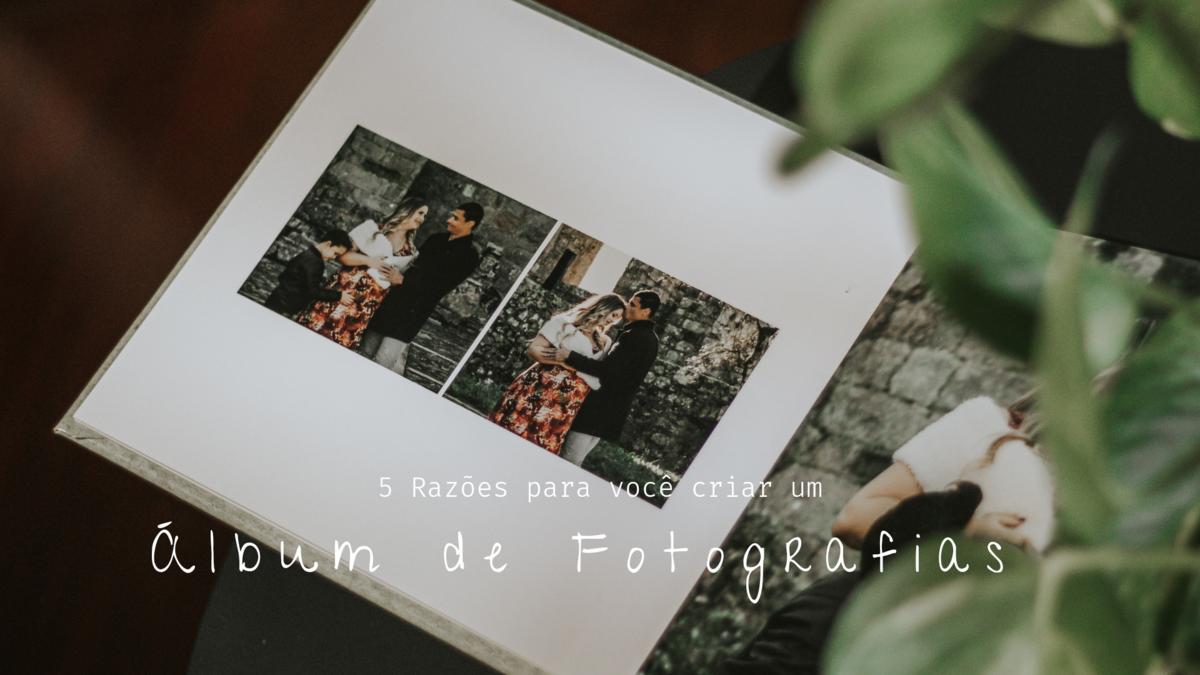 Imagem capa - 5 Razões para Você criar um Álbum de Fotografias por Lanne Machado
