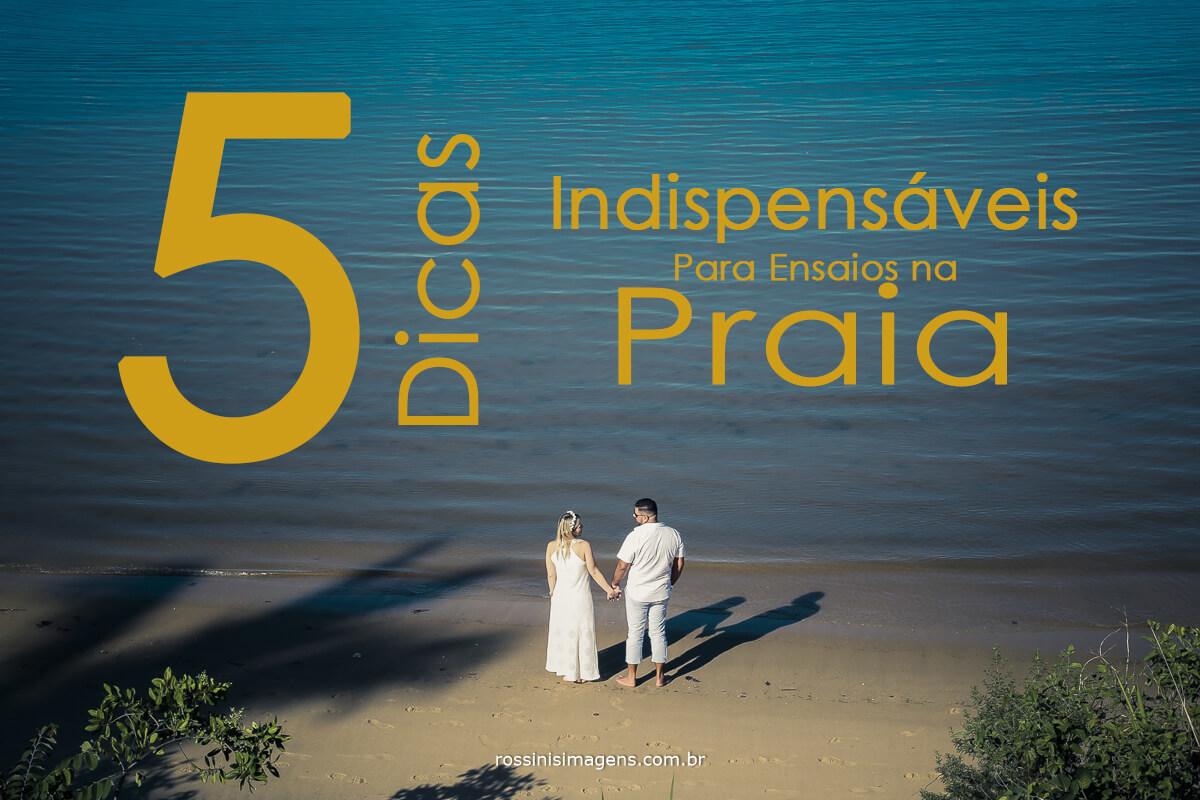 Imagem capa - 5 Dicas Indispensáveis para ensaios na praia por Rossini's Imagens