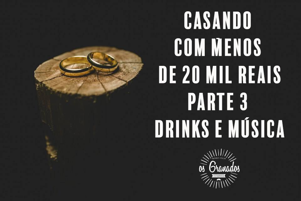 Imagem capa - Casando com menos de R$ 20 mil parte 3 - Drinks e Música por Os Granados Fotografia