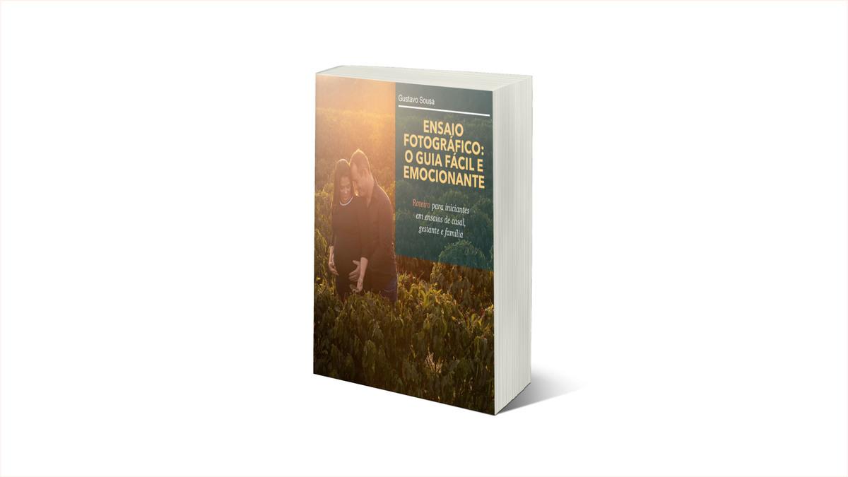 Imagem capa - Ebook Ensaio Fotográfico: O Guia Fácil e Emocionante por Gustavo Sousa Fotografia