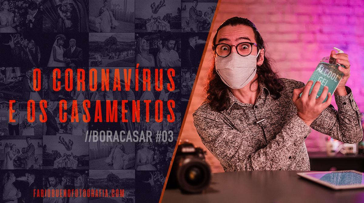 Imagem capa - Os Casamentos e o Coronavírus | #BORACASAR 03 por FABIO BUENO FOTOGRAFIA