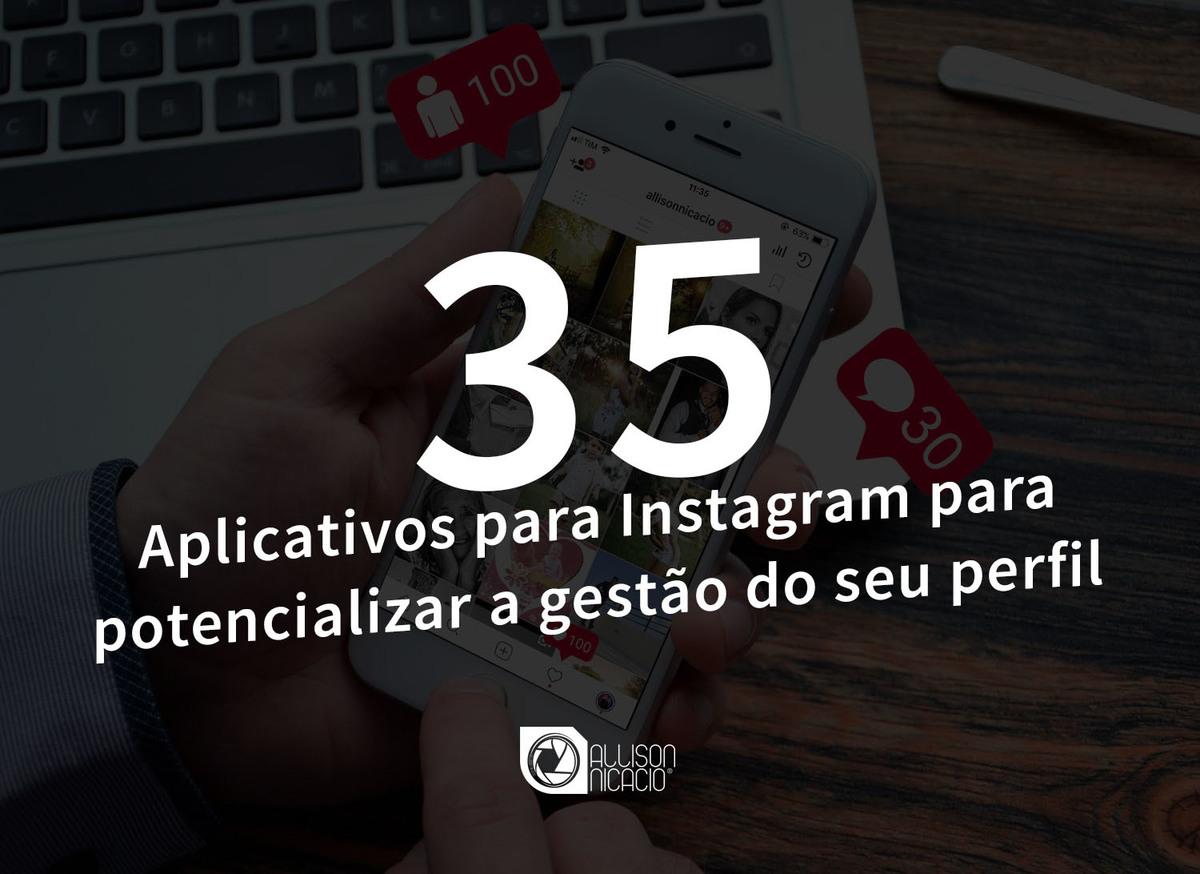 Imagem capa - 35 aplicativos para Instagram para potencializar a gestão do seu perfil por Allison Nicacio