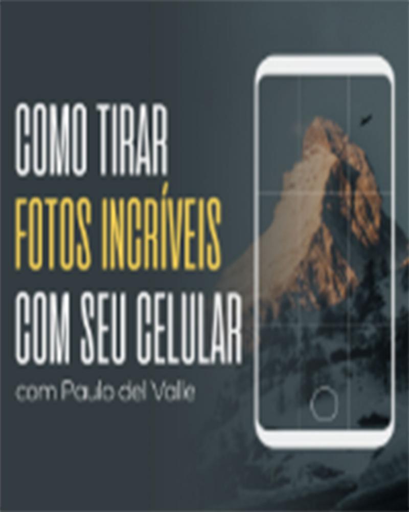 Imagem capa - COMO TIRAR FOTOS INCRÍVEIS COM SEU CELULAR | com @paulodelvalle por Toshio Takai Foto e Vídeo