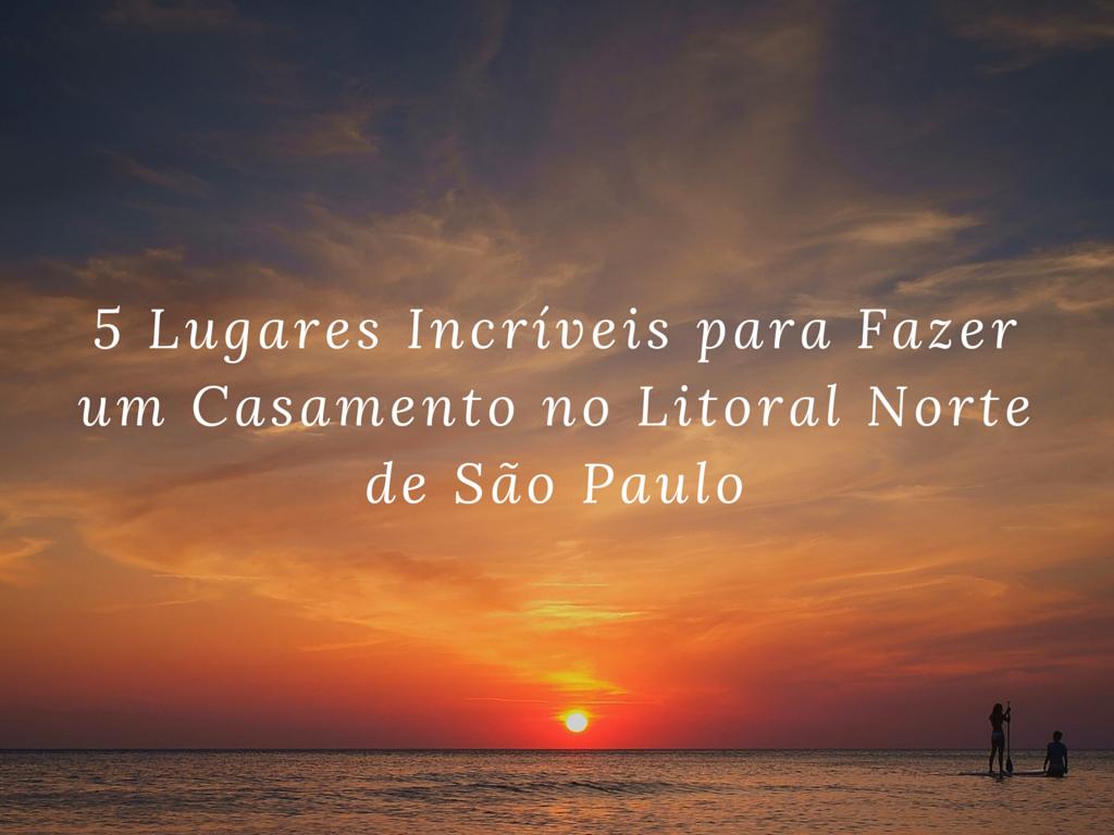 Imagem capa - 5 lugares incríveis  para fazer um casamento no litoral norte de São Paulo por Fotógrafo John Edgard