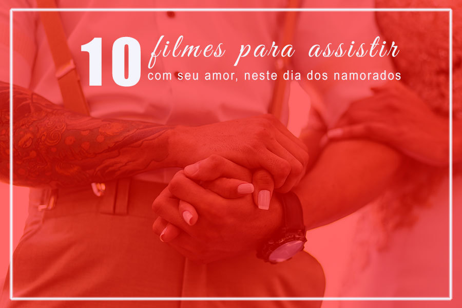 Imagem capa - Filmes para assistir juntinho com seu amor - 10 filmes para assistir no dia dos namorados por Cristiano Polizello