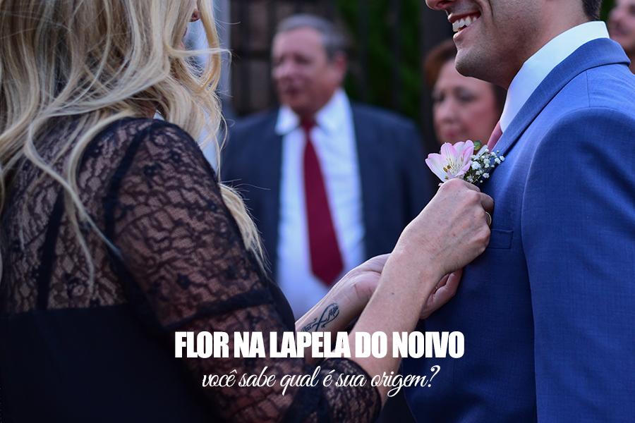 Imagem capa - Flor na lapela do noivo - Você sabe qual é sua origem?  por Cristiano Polizello