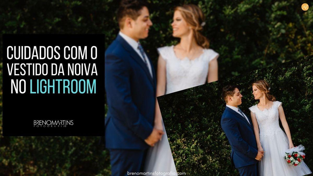 Imagem capa - Cuidados com o vestido da Noiva no Lightroom | Breno Martins Fotografia por Breno Martins