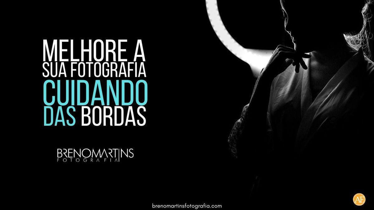 Imagem capa - Melhore sua fotografia cuidando das bordas | Breno Martins Fotografia por Breno Martins