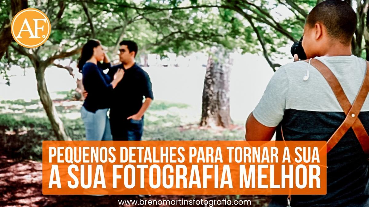 Imagem capa - Pequenos detalhes para tornar a sua fotografia melhor - Além da Fotografia por Breno Martins