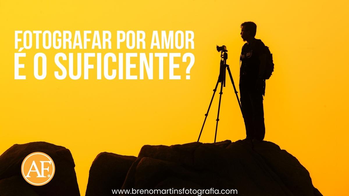 Imagem capa - Fotografar por amor é o suficiente? | Além da Fotografia por Breno Martins