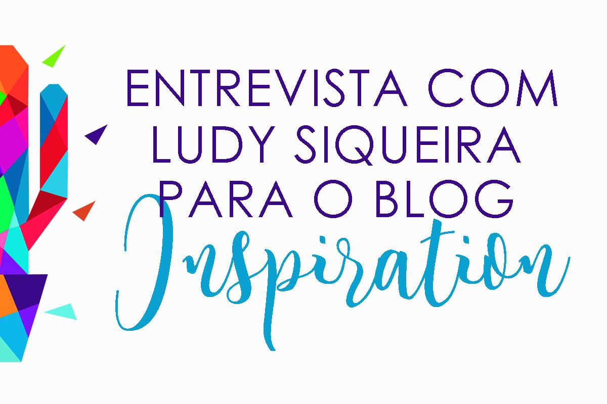 Imagem capa - ENTREVISTA COM LUDY SIQUEIRA NO BLOG INSPIRATION por Senhoritas Fotografia
