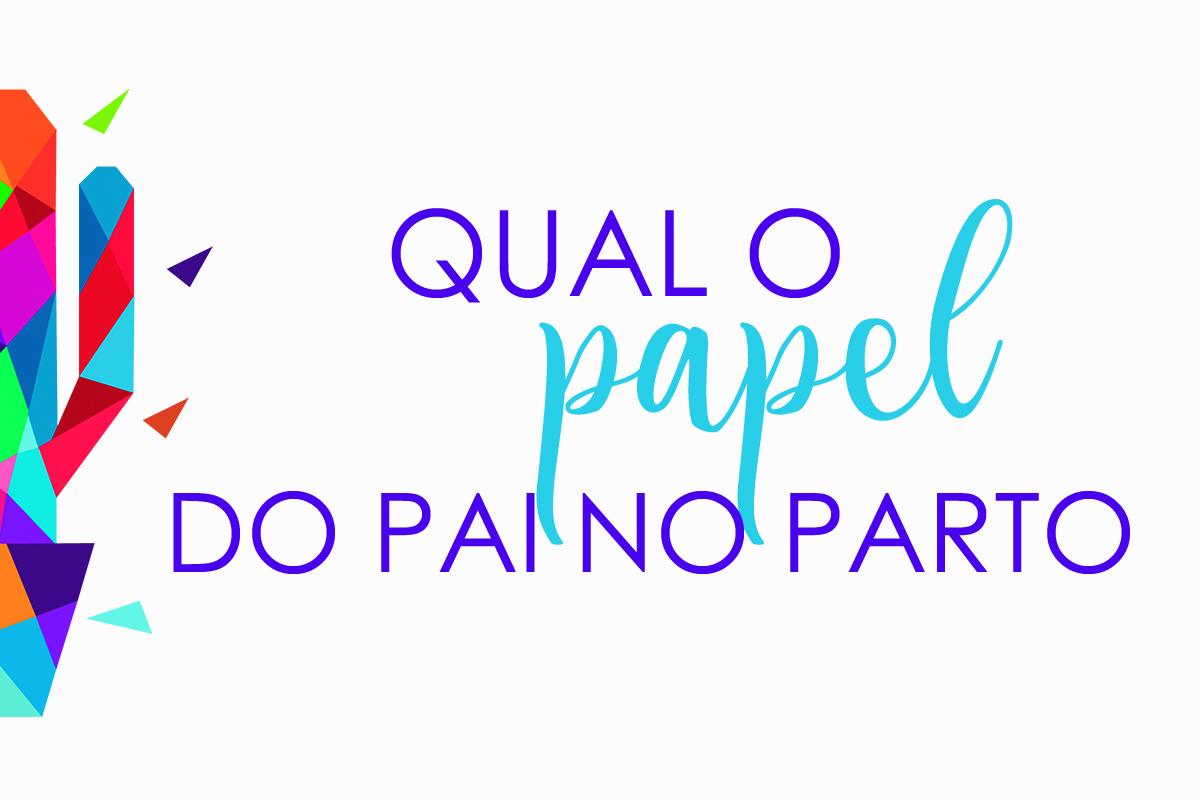 Imagem capa - QUAL O PAPEL DO PAI NO PARTO por Senhoritas Fotografia