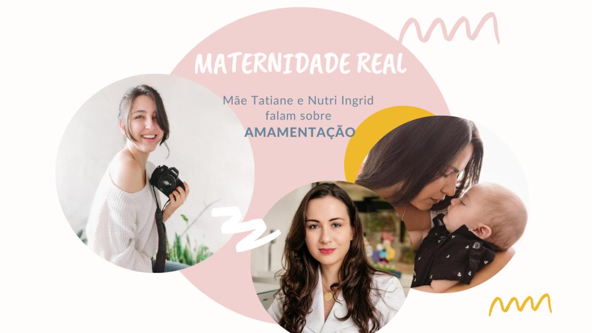 Imagem capa - Maternidade Real: Mãe Tatiane e Nutri Ingrid falam sobre AMAMENTAÇÃO por Larissa Millan