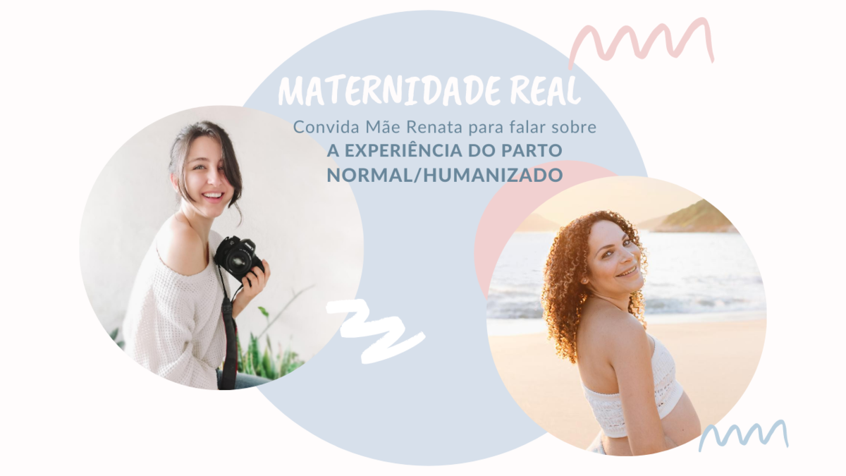 Imagem capa - Maternidade Real: Convida a Mãe Renata para falar sobre A EXPERIÊNCIA DO PARTO NORMAL HUMANIZADO por Larissa Millan