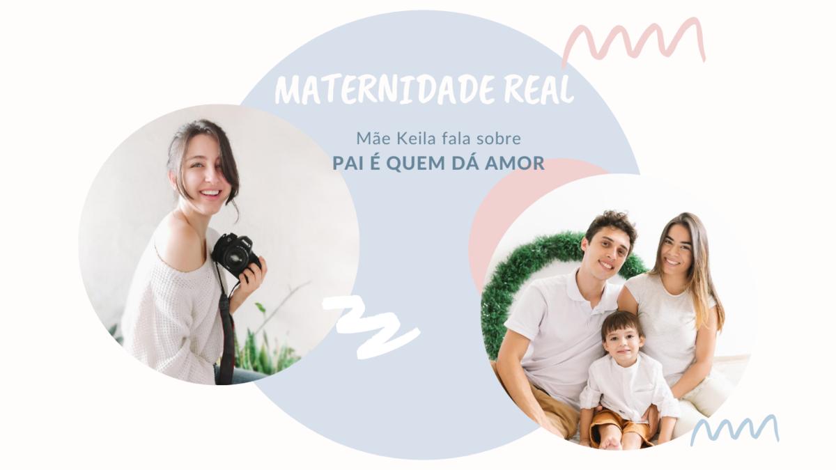 Imagem capa - Maternidade Real: Convida a Mãe Keila para falar sobre PAI É QUEM DÁ AMOR por Larissa Millan