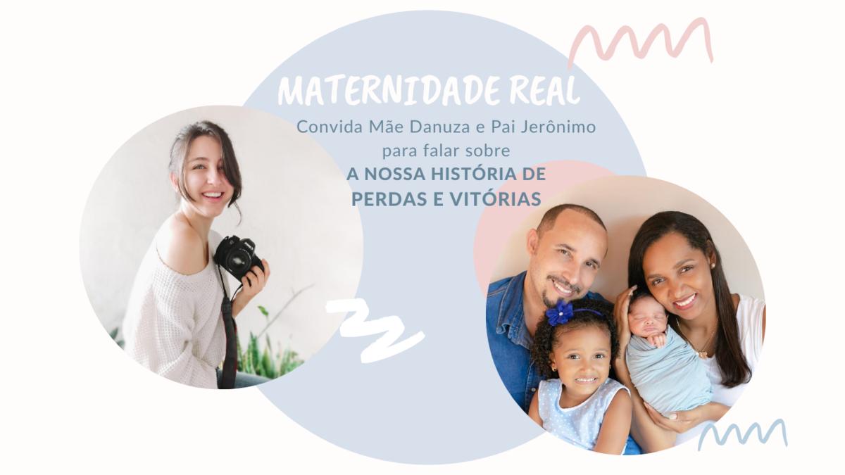 Imagem capa - Maternidade Real: Convida a Mãe Danuza e Pai Jerônimo para falar sobre A NOSSA HISTÓRIA DE PERDAS E VITÓRIAS por Larissa Millan