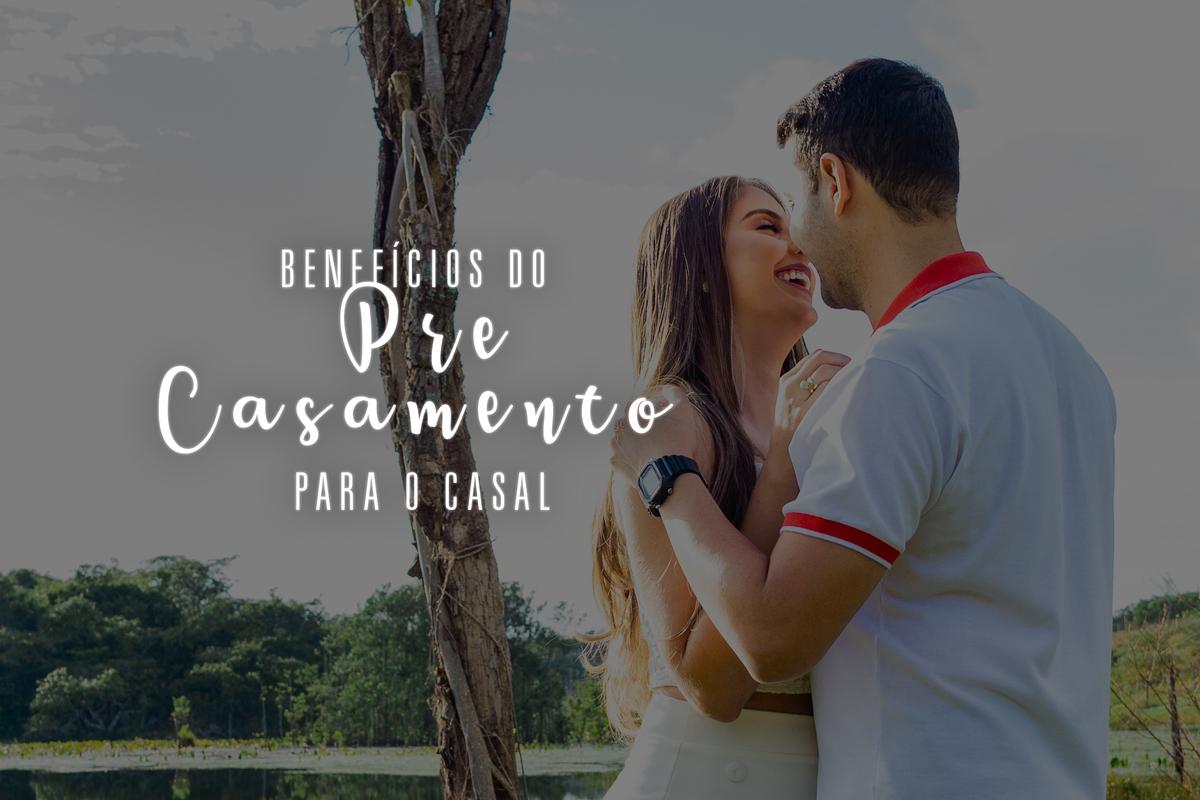 Imagem capa - 7 Vantagens Irresistíveis que você terá ao fazer o Pré-Casamento!  por Lucas Melo